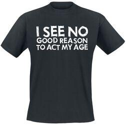 I See No Good Reason To Act My Age