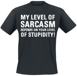 My Level Of Sarcasm Depends On Your Level Of Stupidity!