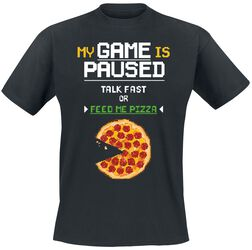 My Game Is Paused. Talk Fast Or Feed Me Pizza.